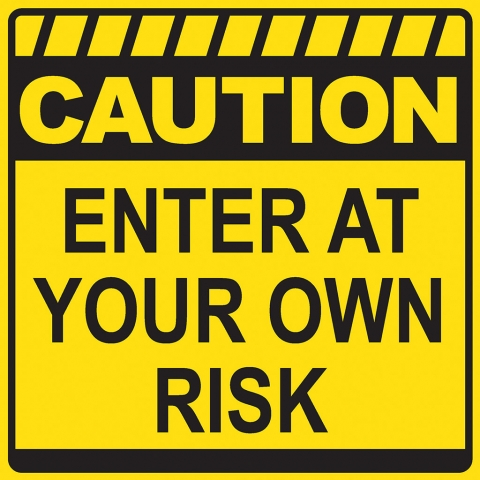 Caution Enter At Your Own Risk