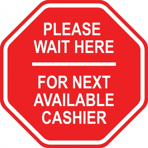Please Wait Here for Next Cashier