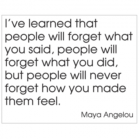 Maya Angelou Never Forget How You Feel