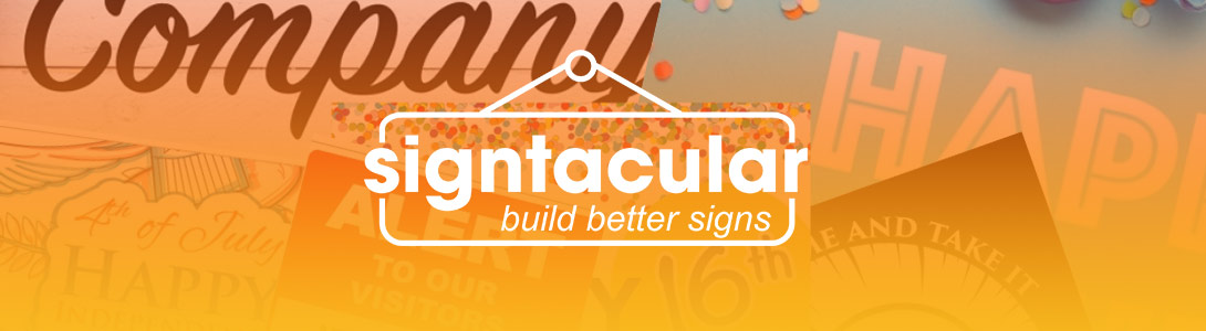 Building Better Signs For You – Signtacular.com